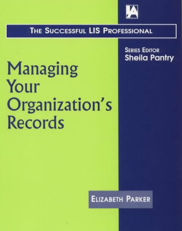 9781856043359: Managing Your Organization's Records (The Successful Lis Professional)