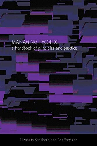 9781856043700: Managing Records: A Handbook of Principles and Practice