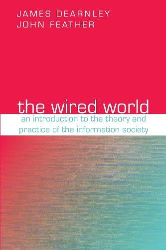 9781856043731: The Wired World: An Introduction to the Theory and Practice of the Information Society