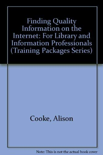 9781856043830: Finding Quality Information on the Internet: For Library and Information Professionals (Training Packages Series)