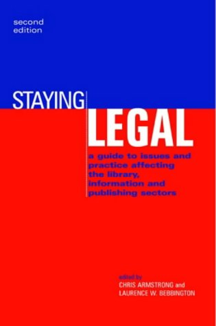 9781856044387: Staying Legal: A Guide to Issues and Practice for Users and Publishers of Electronic Resources