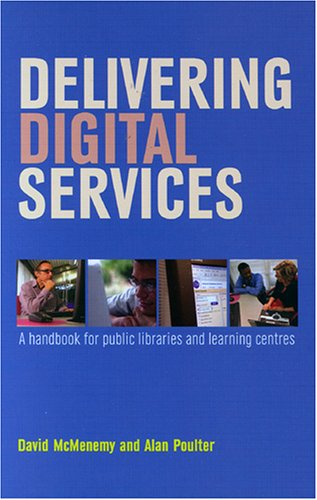 9781856045100: Delivering Digital Services: A Handbook for Public Libraries and Learning Centres (Facet Publications (All Titles as Published))