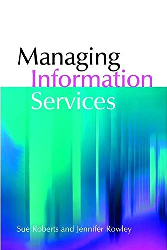Managing Information Services (The Facet Library Management: Sue Roberts, Jennifer