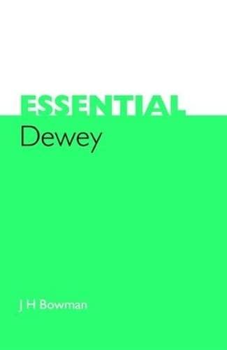 Essential Dewey (Paperback): J. H. Bowman