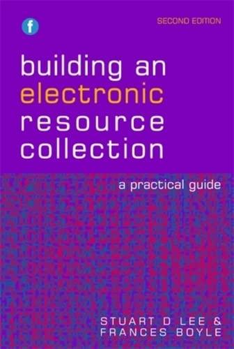 Building an Electronic Resource Collection: A Practical: Stuart D. Lee