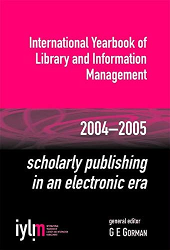 Scholarly Publishing in an Electronic Era 2004-2005: International Yearbook of Library and ...
