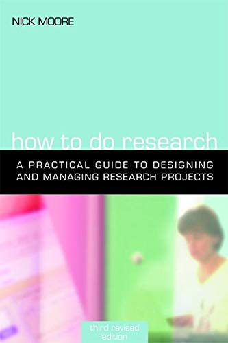 How to Do Research, Third Revised Edition: The Practical Guide to Designing and Managing Research ...