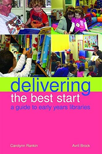 Delivering the Best Start: A Guide to Early Years Libraries (Facet Publications (All Titles as ...