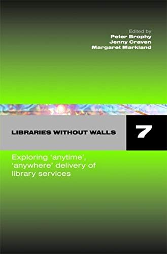 9781856046237: Libraries Without Walls 7: Exploring 'Anywhere, Anytime' Delivery of Library Services (Pt. 7) (Facet Publications (All Titles as Published))