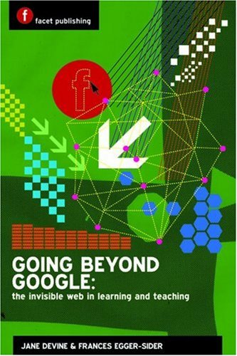 9781856046589: Going Beyond Google: the Invisible Web in Learning and Teaching