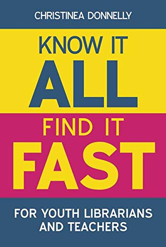 Know it All, Find it Fast for Youth Librarians and Teachers: Christinea Donnelly