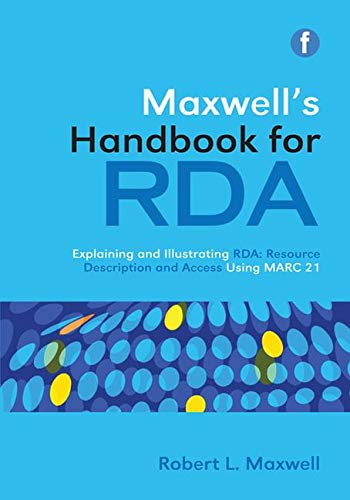 9781856048323: Maxwell's Handbook for RDA: Explaining and Illustrating RDA: Resource Description and Access Using MARC21