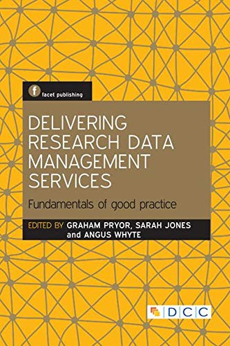 Delivering Research Data Management Services: Fundamentals of Good Practice: Graham Pryor