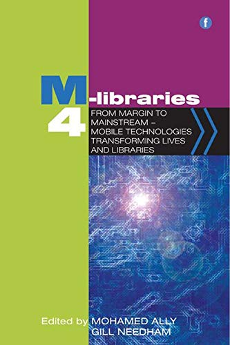9781856049443: M-libraries 4: From Margin to Mainstream - Mobile Technologies Transforming Lives and Libraries (Facet Publications (All Titles as Published))