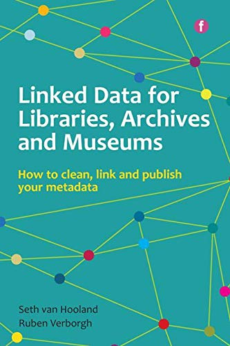 9781856049641: Linked Data for Libraries, Archives and Museums: How to Clean, Link and Publish Your Metadata