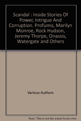 9781856050289: 'SCANDAL : INSIDE STORIES OF POWER, INTRIGUE AND CORRUPTION. PROFUMO, MARILYN MONROE, ROCK HUDSON, JEREMY THORPE, ONASSIS, WATERGATE AND OTHERS'