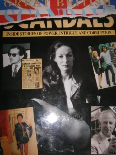 Great British Scandals. Inside Stories of Power, Intrigue and Corruption