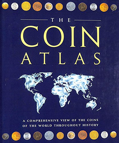 9781856054683: The Coin Atlas: A Comprehensive View of the Coins of the World throughout History