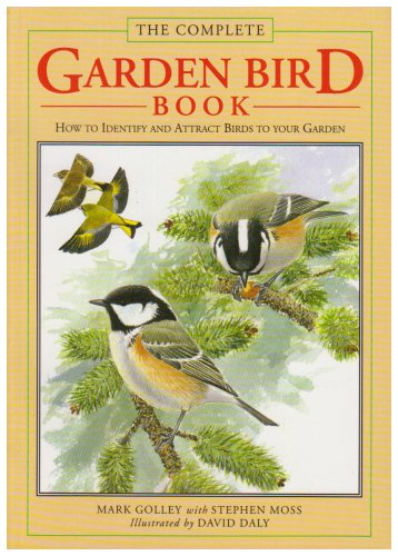THE COMPLETE GARDEN BIRD BOOK - How to Identify and Attract Birds to Your Garden