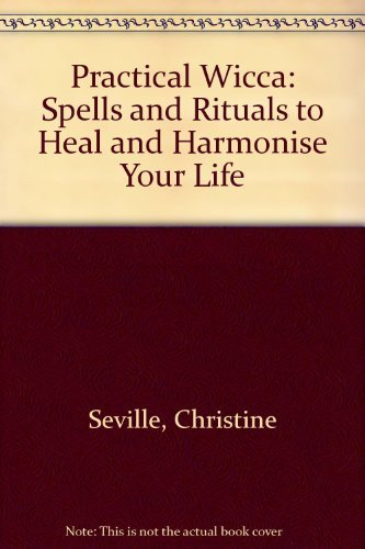 9781856056816: Practical Wicca: Spells and Rituals to Heal and Harmonise Your Life