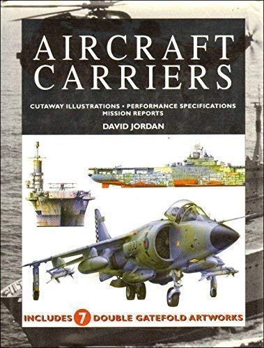 Aircraft Carriers - Cutaway Illustrations, Performance Specifications, Mission Reports: Jordan , ...