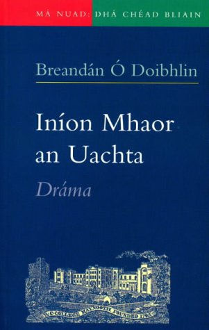 Inion Mhaor an Uachta: Drama: O Doibhlin, Breandan