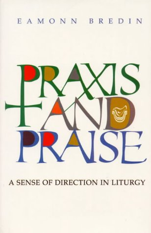 9781856071147: Praxis and Praise: A Sense of Direction in Liturgy