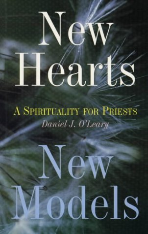 New Hearts New Models: Notes on a Spirituality for Priests Today (9781856072199) by D.J. O'Leary
