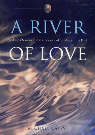 A River of Love: Frederic Ozanam And the Society of St Vincent D (1856072223) by Casey, Michael