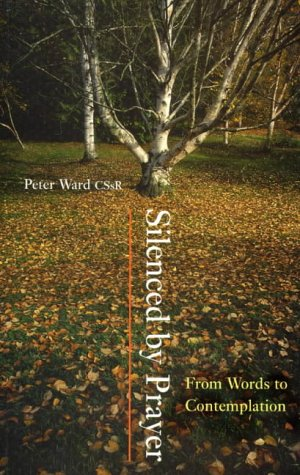 Silenced by Prayer: From Words to Contemplation (1856072525) by Peter Ward