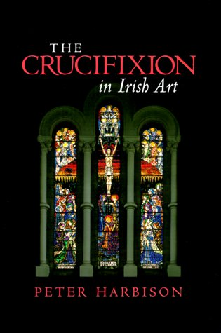 9781856072786: The crucifixion in Irish art: fifty selected examples from the ninth to the twentieth century