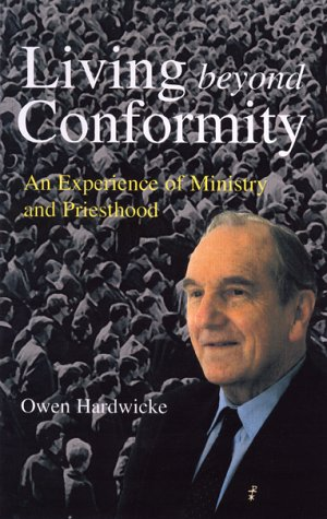 Living Beyond Conformity: An Experience of Ministry and Priesthood: Owen Hardwicke