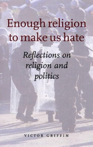 9781856073608: Enough Religion to Make Us Hate: Reflections on Religion and Politics