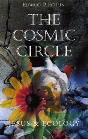 The Cosmic Circle: Jesus and Ecology: Echlin, Edward P.