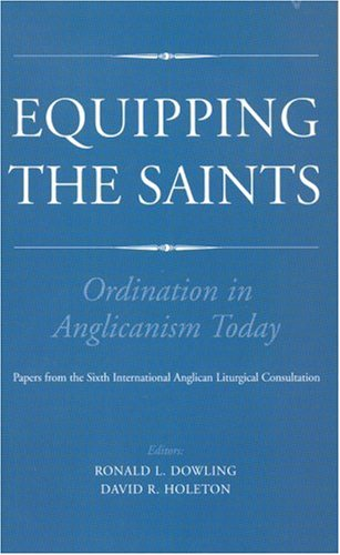 Equipping the Saints: Ordination in Anglicanism Today: Holeton, David