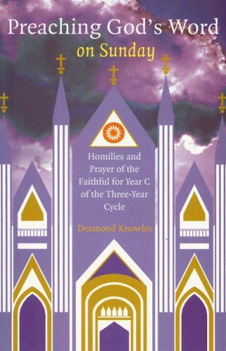 Preaching God's Word on Sunday: Homilies and Prayer of the Faithful for Year C (1856075478) by Desmond Knowles