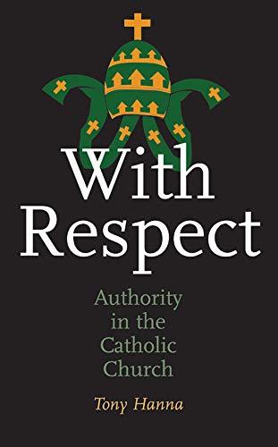 With Respect: Authority in the Catholic Church: Hanna, Tony