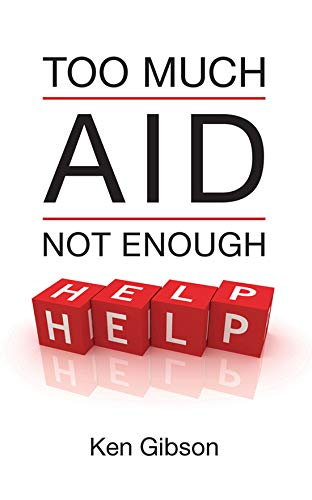 Too Much Aid, Not Enough Help: Gibson, Ken