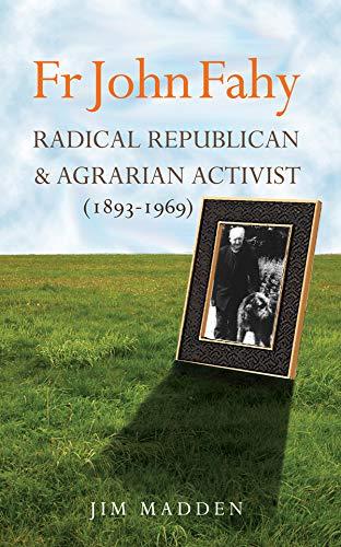 Fr John Fahy 1893-1969: Radical Republican and: Jim Madden