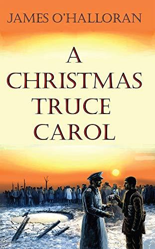 A Christmas Truce Carol: O'Halloraon, James