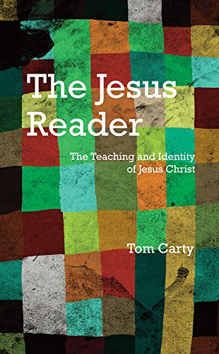 The Jesus Reader: The Teaching and Identity of Jesus Christ: Tom Carty