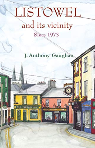 Listowel and Its Vicinity: 1973-2002: A Supplement (1856079120) by J. Anthony Gaughan
