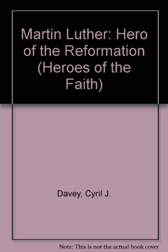 Martin Luther: Hero of the Reformation (Heroes: Cyril J. Davey