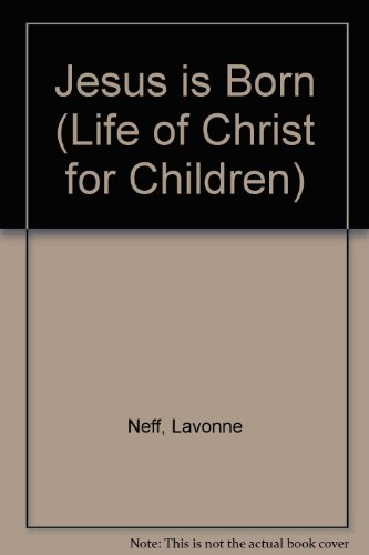 The Life of Christ for Children: Jesus Is Born (The Life of Christ for Children) (9781856081887) by LaVonne, Neff; Goffe, Toni