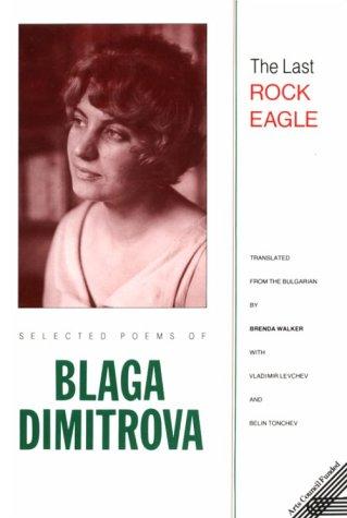 9781856100090: The Last Rock Eagle: Selected Poems of Blaga Dimitrova