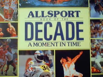 9781856130011: Allsport Book of the Decade: A Moment in Time