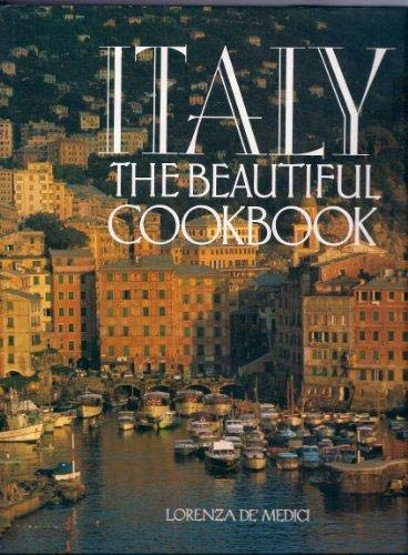 9781856130103: Italy the Beautiful Cookbook : Authentic recipes from the regions of Italy