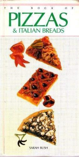 Book of Pizzas & Italian Breads: Sarah Bush