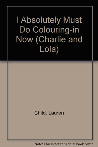 9781856131568: I Absolutely Must Do Colouring-in Now (Charlie and Lola)
