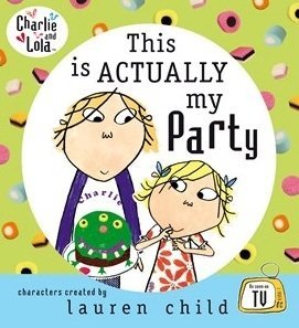 9781856131889: This is Actually My Party (Charlie and Lola)